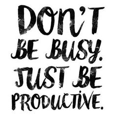 "Being busy isn't the same as being productive. Use your time wisely. Make sure you are focusing on tasks and activities that are ""income producing""."