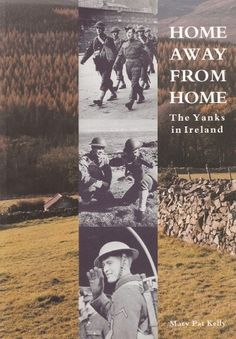 Home Away From Home: The Yanks In Ireland - World War Two - History & Archaeology - Books Pat Kelly, Military Archives, History Books, Home And Away, World War Two, Archaeology, Ireland, Mary, World War Ii