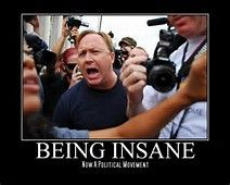 "Alex Jones - part of the broad new GOP, Teapublican, Alt-right, Looney Conspiracy Theory and Fake News Political Movement of ""Being Insane!!"""