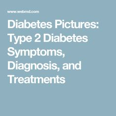 Diabetes Pictures: Type 2 Diabetes Symptoms, Diagnosis, and Treatments