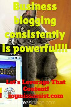 Business #blogging consistently is VERY powerful.  Give it a try and let My Miss Assist help you leverage that blog content!  http://mymissassist.com
