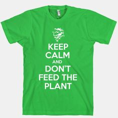 Keep Calm and Don't Feed The Plant! Little Shop of Horrors tee.