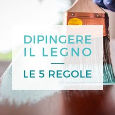 come-dipingere-il-legno-le-5-regole Art And Hobby, Painting On Wood, Chalk Paint, Home Furniture, Life Hacks, Sweet Home, House Design, Diy, Home Decor