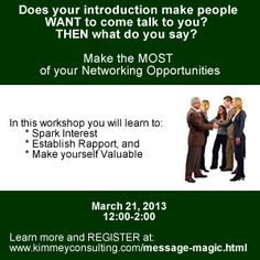 Seats still available in my workshop this Thursday!  Learn to craft an Intriguing Introduction - then what to say when that Intro makes people want to come talk to you!  Info & registration at:   www.kimmeyconsulting.com/message-magic.html