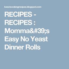 RECIPES - RECIPES : Momma's Easy No Yeast Dinner Rolls