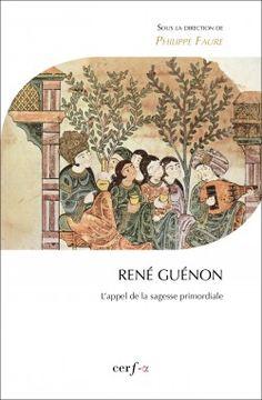 René Guénon : l'appel de la sagesse primordiale / sous la direction de Philippe Faure