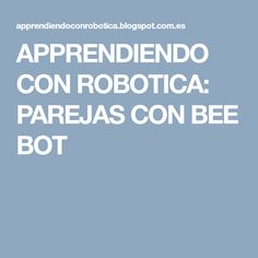 APPRENDIENDO CON ROBOTICA: PAREJAS CON BEE BOT