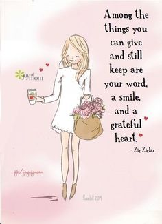 Among the things you can give and still keep are your word, a smile, and a grateful heart. ~ Zig Ziglar ♥ Illustration courtesy of Rose Hill Designs Great Quotes, Quotes To Live By, Me Quotes, Motivational Quotes, Inspirational Quotes, Humor Quotes, Funny Quotes, Crush Quotes, Sad Sayings