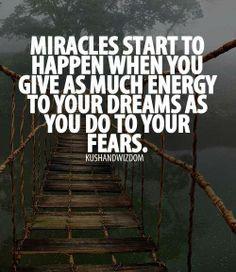 Os milagres começam a acontecer quando dedicas tanta energia aos teus sonhos…