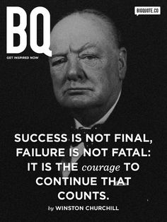 Success is not final, failure is not fatal, it is the courage to continue that counts. Via http://feelingandloving.tumblr.com/
