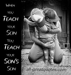 Picture Quotes When you teach your son, you teach your son's son