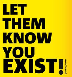 Let them know you exist!