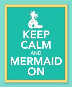 Keep Calm and Mermaid On .