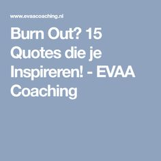 Burn Out? 15 Quotes die je Inspireren! - EVAA Coaching