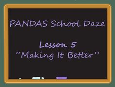 "PANDAS Sucks...PANDAS School Daze: Lesson 5 ""Making It Better"""