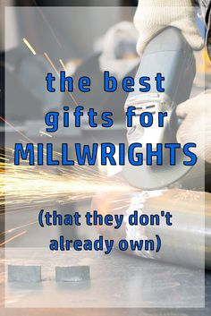 The best gifts for Millwrights | What to get a millwright for Christmas | birthday present ideas for millwrights