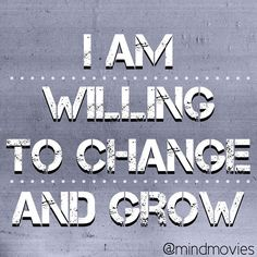 Be willing to Change and GROW! FREE ONLINE SUCCESS TRAINING -> http://www.mindmovies.com/mm_matrix/transform_your_life.php?26919