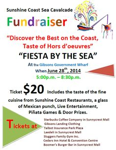 "Sponsored: ""FIESTA BY THE SEA"" @SeaCavalcade Discover Best on the Coast, Taste of Hors d'oeuvres June 28th Gibsons Government Wharf 5:00p.m. – 8:30p.m. Ticket $20 Includes the taste of the fine cuisine from Sunshine Coast Restaurants, a glass of Mexican punch, Live Entertainment!  Piñata Games & Door Prizes.                                               Sea Cavalcade Gibsons Sunshine Coast BC Fundraiser"