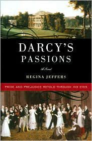 Darcy's Passions by Regina Jeffers   Very well-written version of Pride & Prejudice from Darcy's point of view.