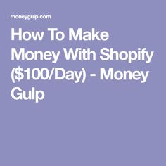 How To Make Money With Shopify ($100/Day) - Money Gulp