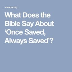 What Does the Bible Say About 'Once Saved, Always Saved'?