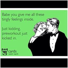 """Babe, you give me all these tingly feelings inside. Just kidding - preworkout just kicked in."" #Fitness #Humour 