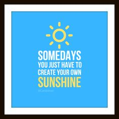 """""""Somedays you just have to create your own sunshine"""" #Quotes vía @Candidman"""