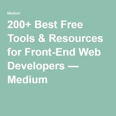 200+ Best Free Tools & Resources for Front-End Web Developers — Medium