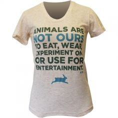 Say it loud n' proud: Animals are not ours to abuse in ANY WAY! Get the tee at petacatalog.com