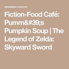 Fiction-Food Café: Pumm's Pumpkin Soup | The Legend of Zelda: Skyward Sword