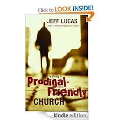 Creating a Prodigal-Friendly Church: Jeff Lucas: Amazon.com: Kindle Store
