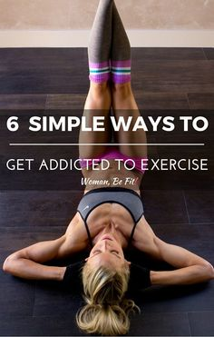 6 simple ways to get addicted to exercise.