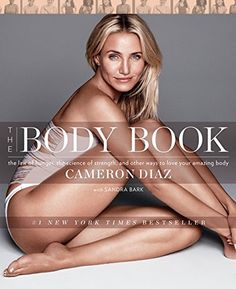 The Body Book: The Law of Hunger, the Science of Strength, and Other Ways to Love Your Amazing Body: Cameron Diaz: 9780062252746: Amazon.com: Books