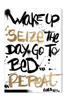 Wake up, seize the day, go to bed, repeat...
