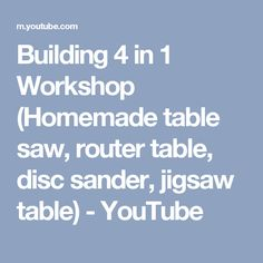 Building 4 in 1 Workshop (Homemade table saw, router table, disc sander, jigsaw table) - YouTube