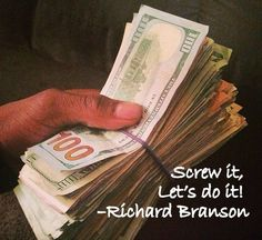 Screw it, Let's do it! –Richard Branson - Make money #quotes #money