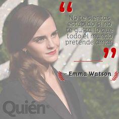No te sientas estúpido si no te gusta lo que todo el mundo pretende amar. - Emma Watson