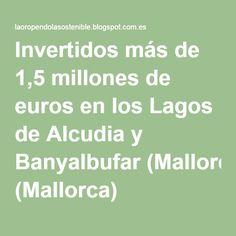 Invertidos más de 1,5 millones de euros en los Lagos de Alcudia y Banyalbufar (Mallorca)