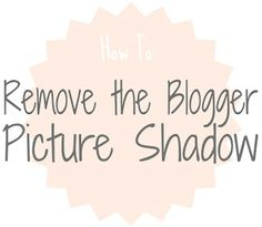 B.You: How To: Remove the Blogger Picture Shadow