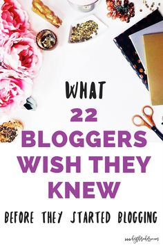 I asked 22 bloggers to share what they wish they knew before they started blogging, advice they had for new bloggers and why they loved blogging!