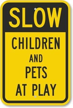 """Slow - Children And Pets At Play Sign, 18"""" x 12"""" by SmartSign, http://www.amazon.com/dp/B009B0T3OY/ref=cm_sw_r_pi_dp_1P4csb1BFFZVV"""