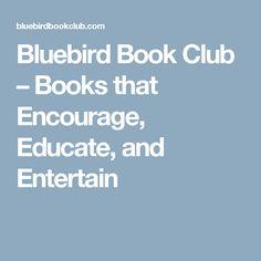 Bluebird Book Club – Books that Encourage, Educate, and Entertain