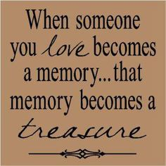 Motivation to cherish the memories of those that passed and are missed