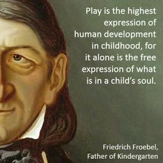 From the father of kindergarten - Fredrick Friedel