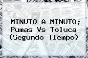 http://tecnoautos.com/wp-content/uploads/imagenes/tendencias/thumbs/minuto-a-minuto-pumas-vs-toluca-segundo-tiempo.jpg Pumas vs Toluca. MINUTO A MINUTO: Pumas vs Toluca (Segundo tiempo), Enlaces, Imágenes, Videos y Tweets - http://tecnoautos.com/actualidad/pumas-vs-toluca-minuto-a-minuto-pumas-vs-toluca-segundo-tiempo/