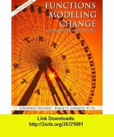 Functions Modeling Change A Preparation for Calculus 2nd Edition Paper (Texas Edition) with Student Study Guide Set (9780470039304) Eric Connally , ISBN-10: 0470039302  , ISBN-13: 978-0470039304 ,  , tutorials , pdf , ebook , torrent , downloads , rapidshare , filesonic , hotfile , megaupload , fileserve