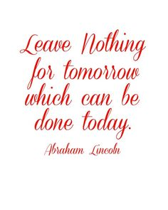 Leave nothing for tomorrow which can be done today. #quotes