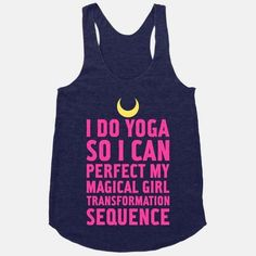 I do yoga so I can perfect my magical girl transformation sequence. -Sailor Moon fitness tank