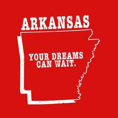 Arkansas state slogan t-shirt YOUR DREAMS CAN WAIT  by StateSloganTees $18.00