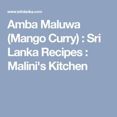 Amba Maluwa (Mango Curry) : Sri Lanka Recipes : Malini's Kitchen